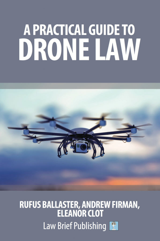 'A Practical Guide to Drone Law' by Rufus Ballaster, Andrew Firman, Eleanor Clot
