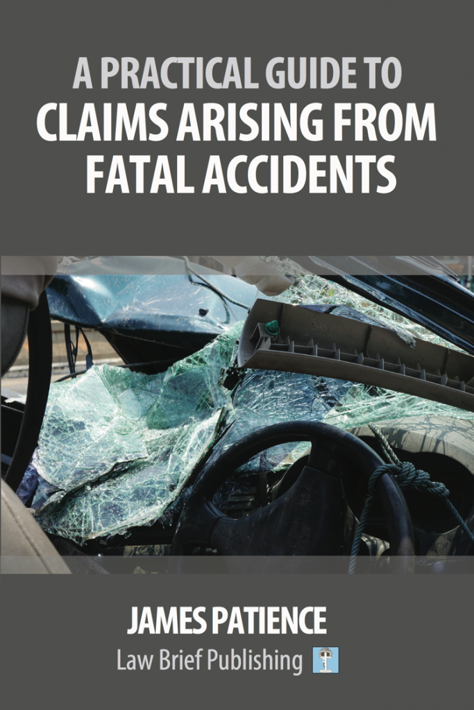 'A Practical Guide to Claims Arising from Fatal Accidents' by James Patience