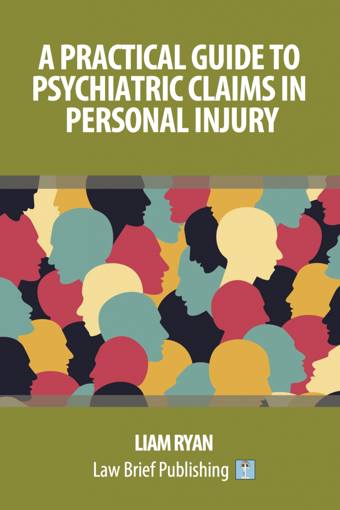 'A Practical Guide to Psychiatric Claims in Personal Injury' by Liam Ryan