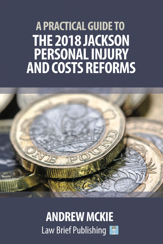 'A Practical Guide to the 2018 Jackson Personal Injury and Costs Reforms' by Andrew Mckie