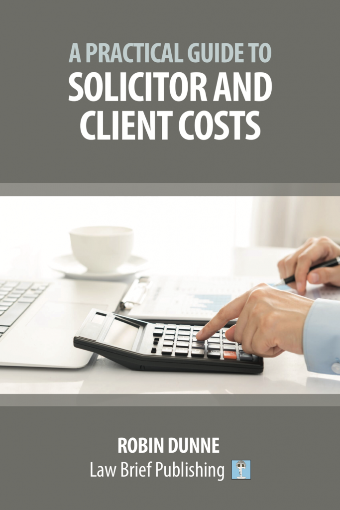 'A Practical Guide to Solicitor and Client Costs' by Robin Dunne