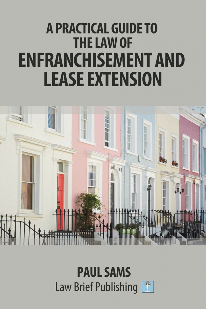 'A Practical Guide to the Law of Enfranchisement and Lease Extension' by Paul Sams