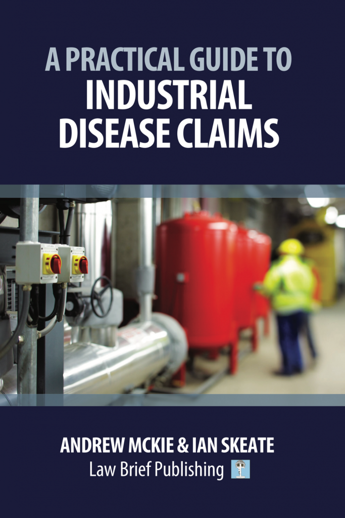 'A Practical Guide to Industrial Disease Claims' by Andrew Mckie & Ian Skeate