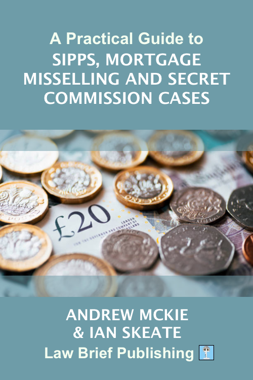 'A Practical Guide to SIPPs, Mortgage Misselling and Secret Commission Cases' by Andrew Mckie & Ian Skeate