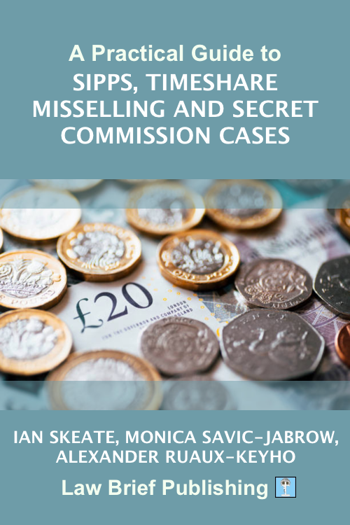 'A Practical Guide to SIPPs, Timeshare Misselling and Secret Commission Cases' by Ian Skeate, Monica Savic-Jabrow, Alexander Ruaux-Keyho