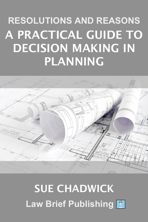 'Resolutions and Reasons: A Practical Guide to Decision Making in Planning' by Sue Chadwick