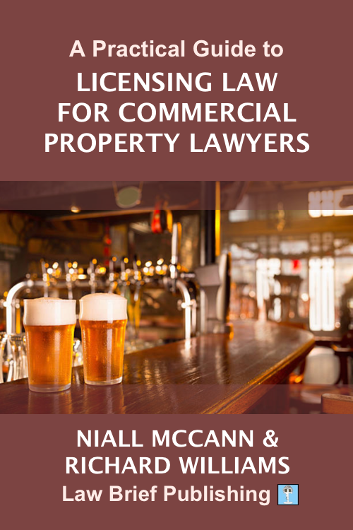 'A Practical Guide to Licensing Law for Commercial Property Lawyers' by Niall McCann & Richard Williams