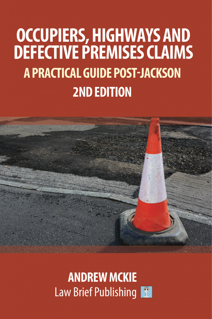 'Occupiers, Highways and Defective Premises Claims: A Practical Guide Post-Jackson – 2nd Edition' by Andrew Mckie