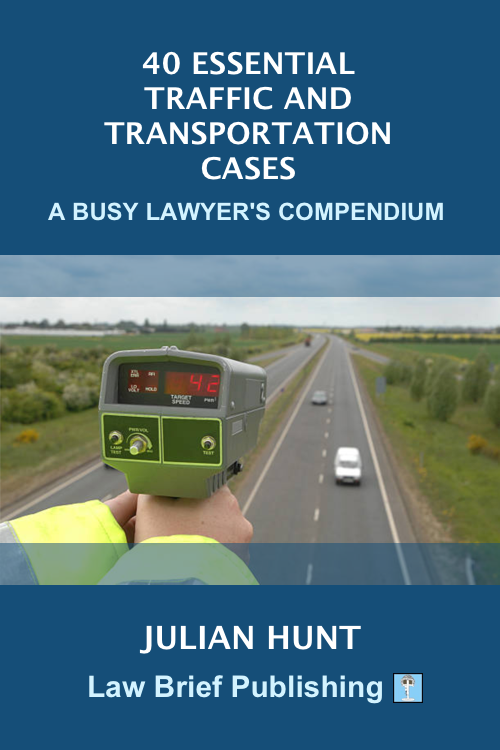 'Forty Essential Traffic And Transportation Cases: A Busy Lawyer's Compendium' by Julian Hunt