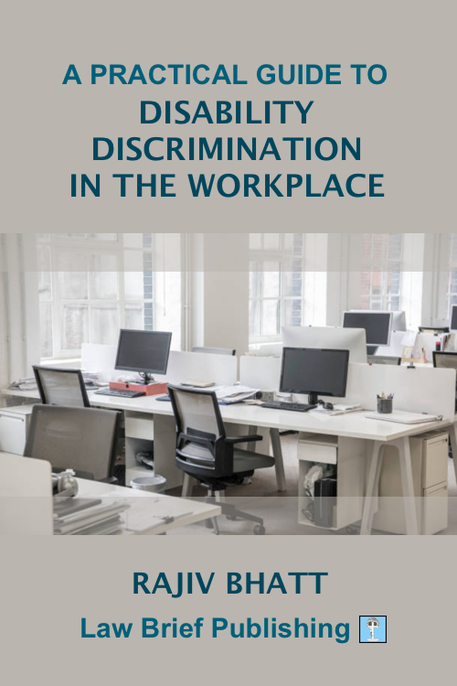'A Practical Guide to Disability Discrimination in the Workplace' by Rajiv Bhatt