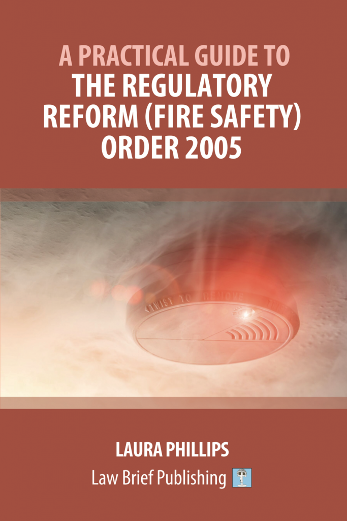 'A Practical Guide to the Regulatory Reform (Fire Safety) Order 2005' by Laura Phillips
