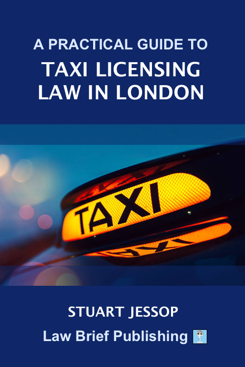 'A Practical Guide to Taxi Licensing Law in London' by Stuart Jessop