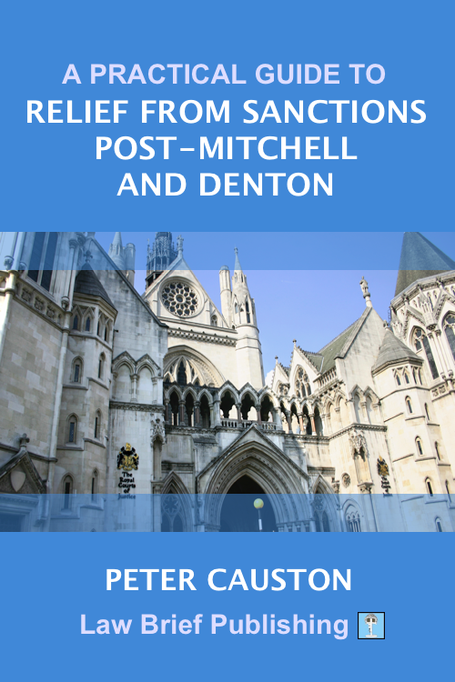 'A Practical Guide to Relief from Sanctions Post-Mitchell and Denton' by Peter Causton