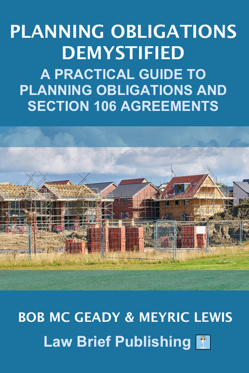 'Planning Obligations Demystified: A Practical Guide to Planning Obligations and Section 106 Agreements' by Bob Mc Geady & Meyric Lewis (PRE-ORDERS)