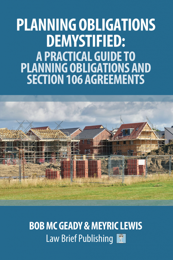 'Planning Obligations Demystified: A Practical Guide to Planning Obligations and Section 106 Agreements' by Bob Mc Geady & Meyric Lewis