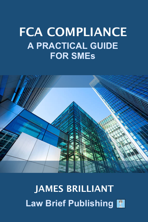 'FCA Compliance – A Practical Guide for SMEs' by James Brilliant