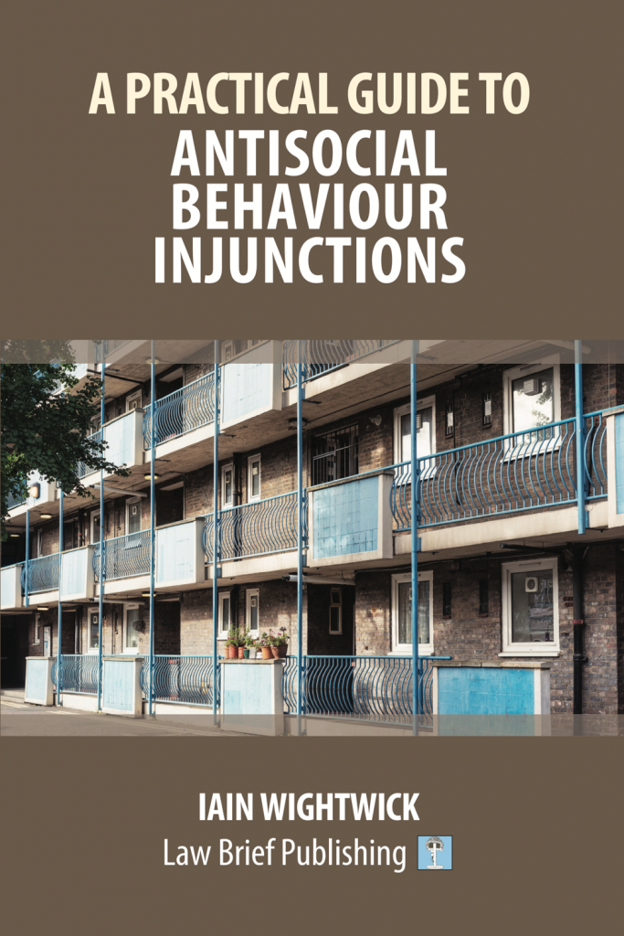 'A Practical Guide to Antisocial Behaviour Injunctions' by Iain Wightwick