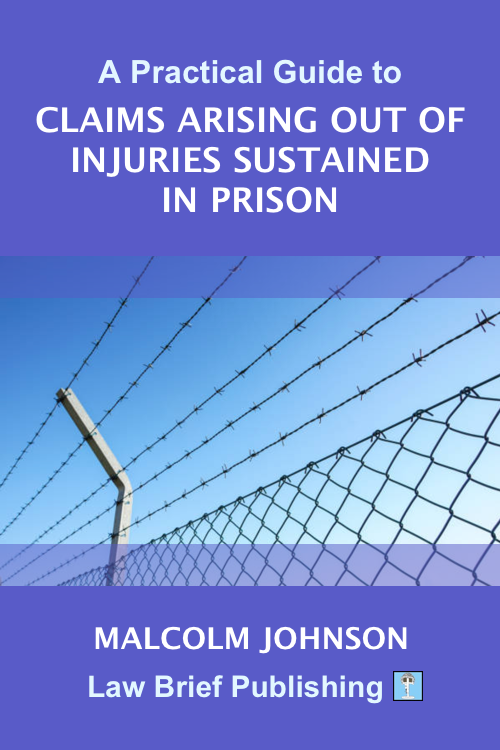 'A Practical Guide to Claims arising out of Injuries Sustained in Prison' by Malcolm Johnson