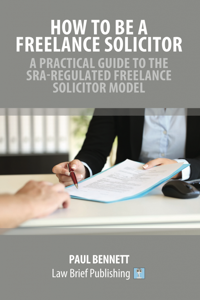 'How to Be a Freelance Solicitor: A Practical Guide to the SRA-Regulated Freelance Solicitor Model' by Paul Bennett