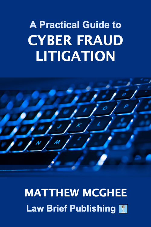 'A Practical Guide to Cyber Fraud Litigation' by Matthew McGhee